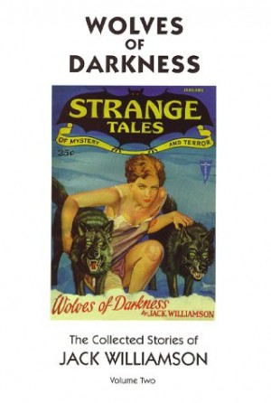 Wolves of Darkness, The Collected Stories of Jack Williamson, Volume Two