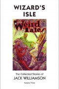 Wizard's Isle, The Collected Stories of Jack Williamson, Volume Three