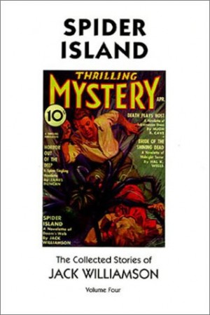 Spider Island The Collected Stories of Jack Williamson Volume Four