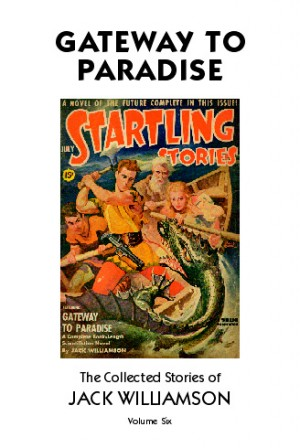 Gateway to Paradise,  The Collected Stories of Jack Williamson, Volume Six